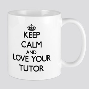 Keep Calm and Love your Tutor Mugs