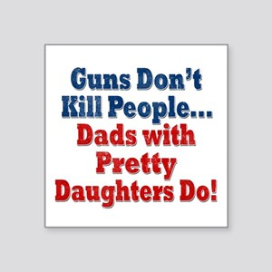 Dads with Pretty Daughters Funny Fathers Day Stick
