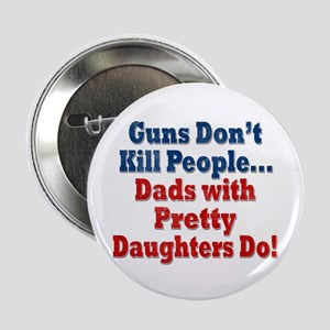 """Dads With Pretty Daughters Funny 2.25"""" Button"""