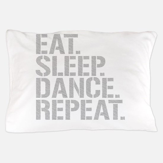 Eat Sleep Dance Repeat Pillow Case