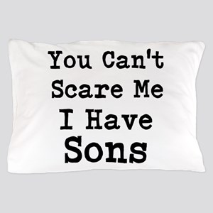 You Cant Scare Me I Have Sons Pillow Case