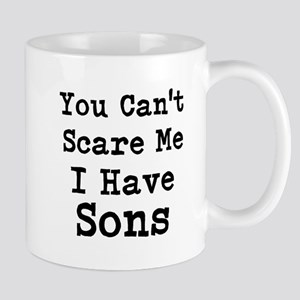 You Cant Scare Me I Have Sons Mugs