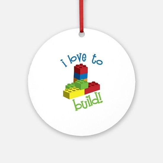 I Love To Build Ornament (Round)