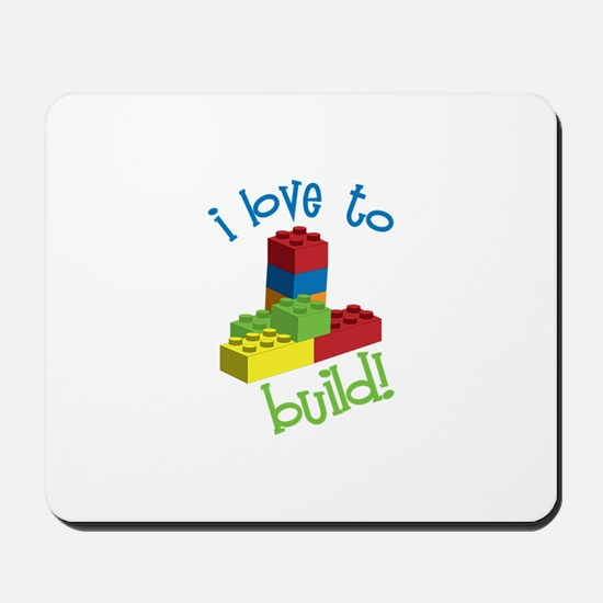 I Love To Build Mousepad