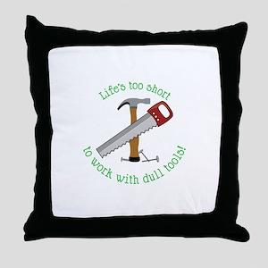 Lifes Too Short Throw Pillow
