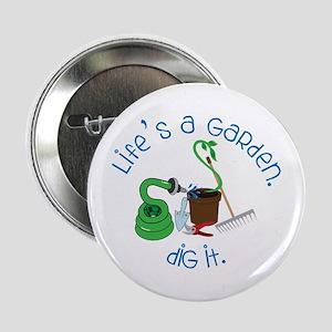 """Lifes A Garden 2.25"""" Button"""