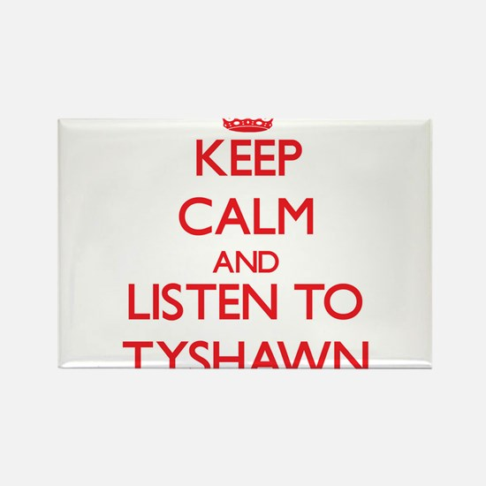 Keep Calm and Listen to Tyshawn Magnets
