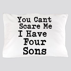 You Cant Scare Me I Have Four Sons Pillow Case