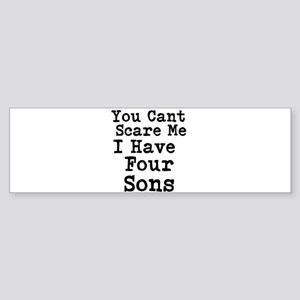 You Cant Scare Me I Have Four Sons Bumper Sticker