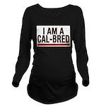 I AM A CAL-BRED Long Sleeve Maternity T-Shirt
