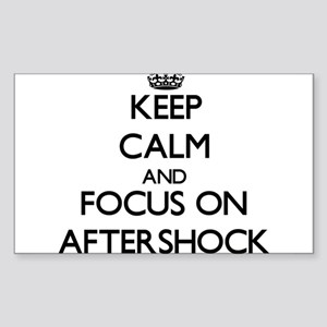 Keep Calm And Focus On Aftershock Sticker