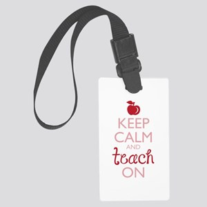 Keep Calm And Teach On Large Luggage Tag