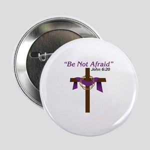 "Be Not Afraid John 6:20 2.25"" Button"