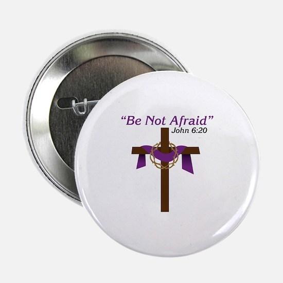 """Be Not Afraid John 6:20 2.25"""" Button"""