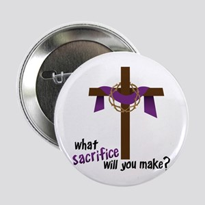 "What Sacrifice will you make? 2.25"" Button"