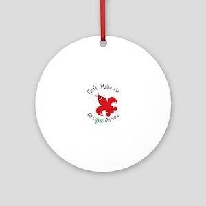 Dont Make Me Go Cajun On You! Ornament (Round)