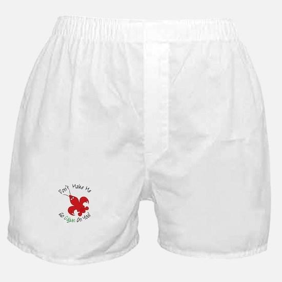 Dont Make Me Go Cajun On You! Boxer Shorts