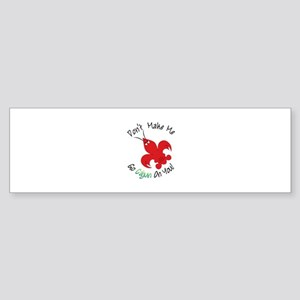 Dont Make Me Go Cajun On You! Bumper Sticker