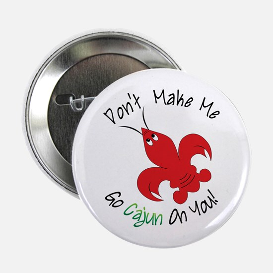 "Dont Make Me Go Cajun On You! 2.25"" Button"