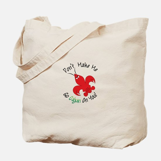 Dont Make Me Go Cajun On You! Tote Bag