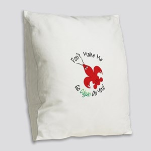 Dont Make Me Go Cajun On You! Burlap Throw Pillow