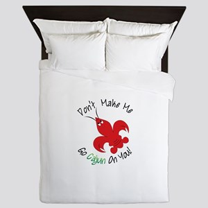 Dont Make Me Go Cajun On You! Queen Duvet