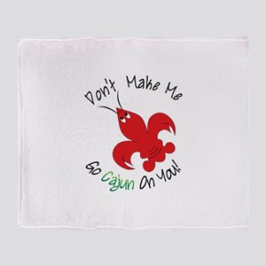 Dont Make Me Go Cajun On You! Throw Blanket