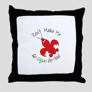 Dont Make Me Go Cajun On You! Throw Pillow