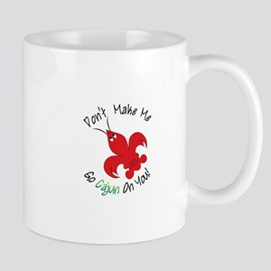 Dont Make Me Go Cajun On You! Mugs