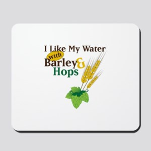 I Like My Water with Barley Hops Mousepad