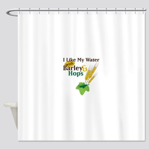 I Like My Water with Barley Hops Shower Curtain