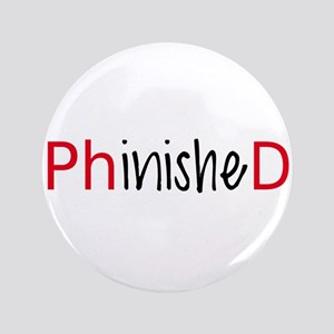 "Phinished, PhD graduate 3.5"" Button"