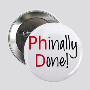 "Phinally Done PhD graduate 2.25"" Button"