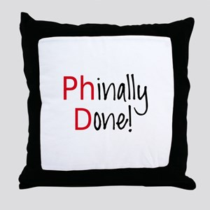 Phinally Done PhD graduate Throw Pillow