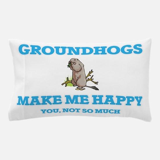 Groundhogs Make Me Happy Pillow Case