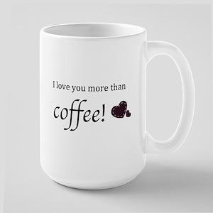 I Love You More Than Coffee Mugs