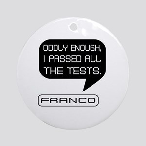 Franco Passed Tests 2 Round Ornament