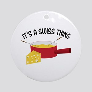 ITS A SWISS THING Ornament (Round)