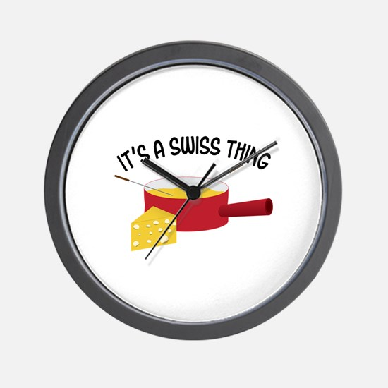 ITS A SWISS THING Wall Clock