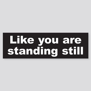 Standing Still Sticker (Bumper)