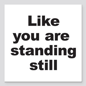 """Standing Still Square Car Magnet 3"""" x 3"""""""