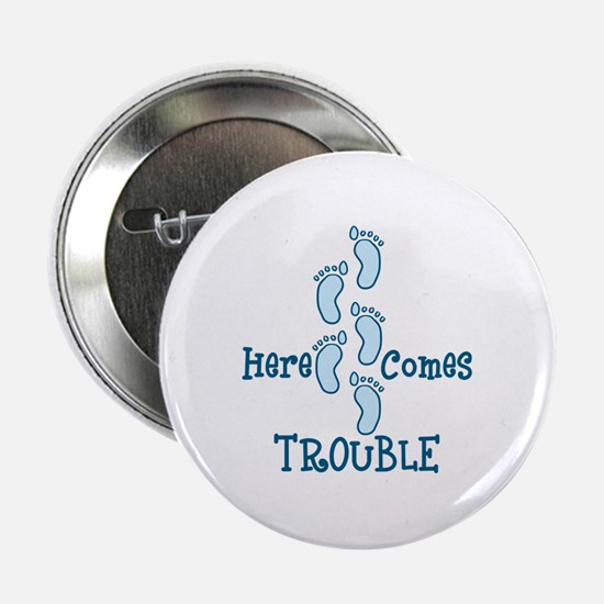"Here Comes Trouble 2.25"" Button"