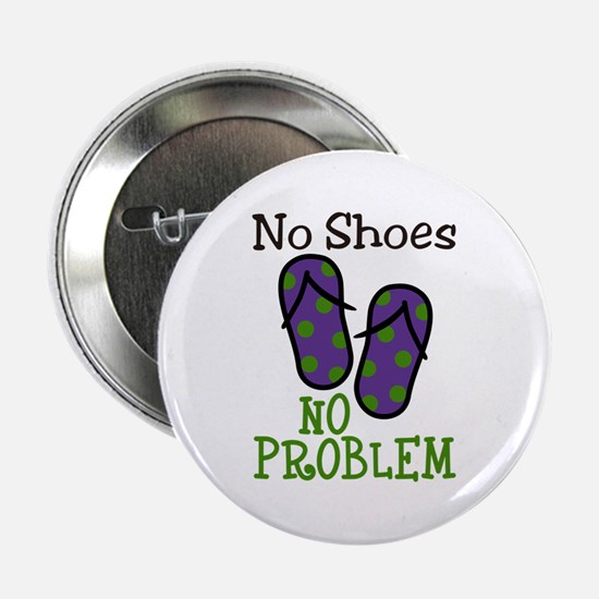"No Shoes No Problem 2.25"" Button"