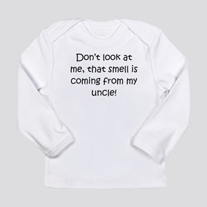 Smell Is Coming From My Uncle Long Sleeve T-Shirt
