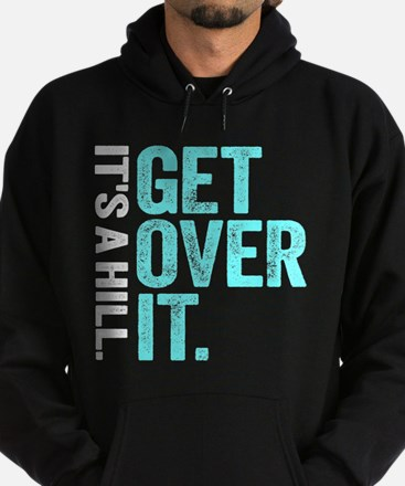 It's A Hill. Get Over It. Hoodie