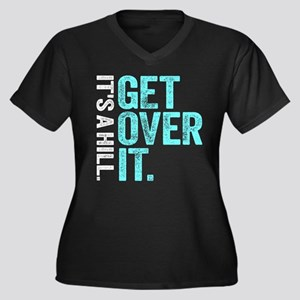 It's A Hill. Get Over It. Plus Size T-Shirt