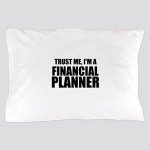 Trust Me, Im A Financial Planner Pillow Case