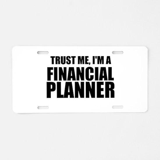 Trust Me, Im A Financial Planner Aluminum License