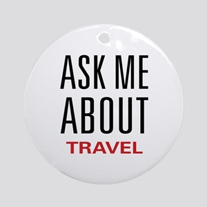 Ask Me About Travel Ornament (Round)