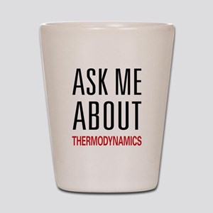 Ask Me About Thermodynamics Shot Glass